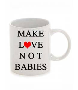 "Cup ""Make love, not babies"""